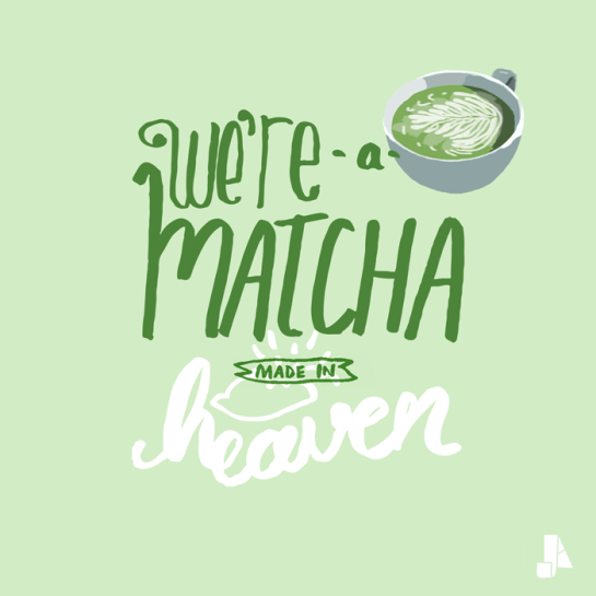 We're a matcha made in heaven